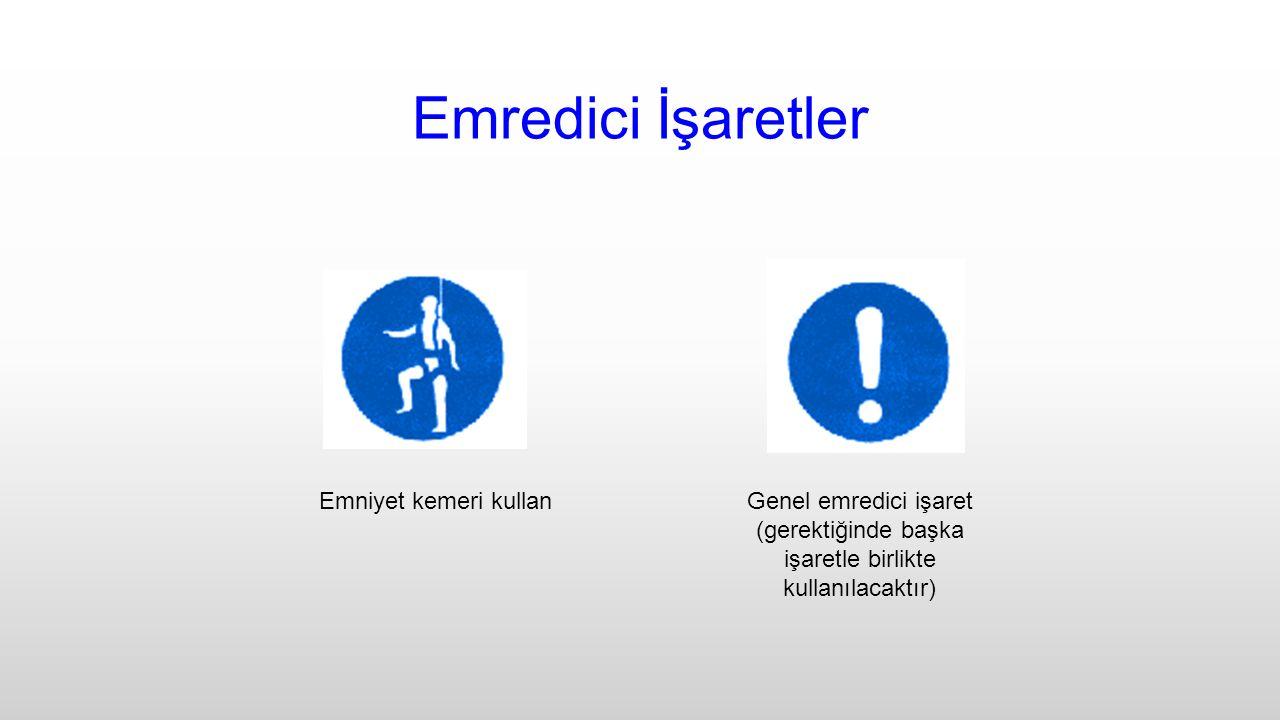 Emredici İşaretler Emniyet kemeri kullan Genel emredici işaret (gerektiğinde başka işaretle birlikte kullanılacaktır)