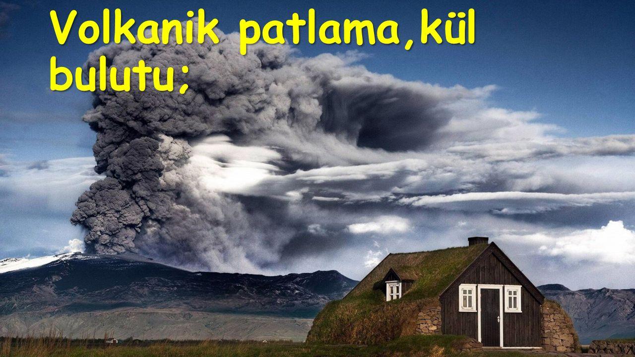Volkanik patlama,kül bulutu;