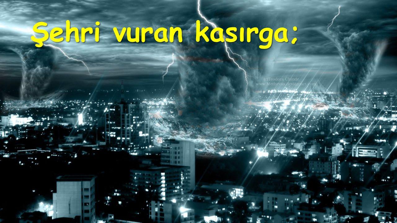 Şehri vuran kasırga;
