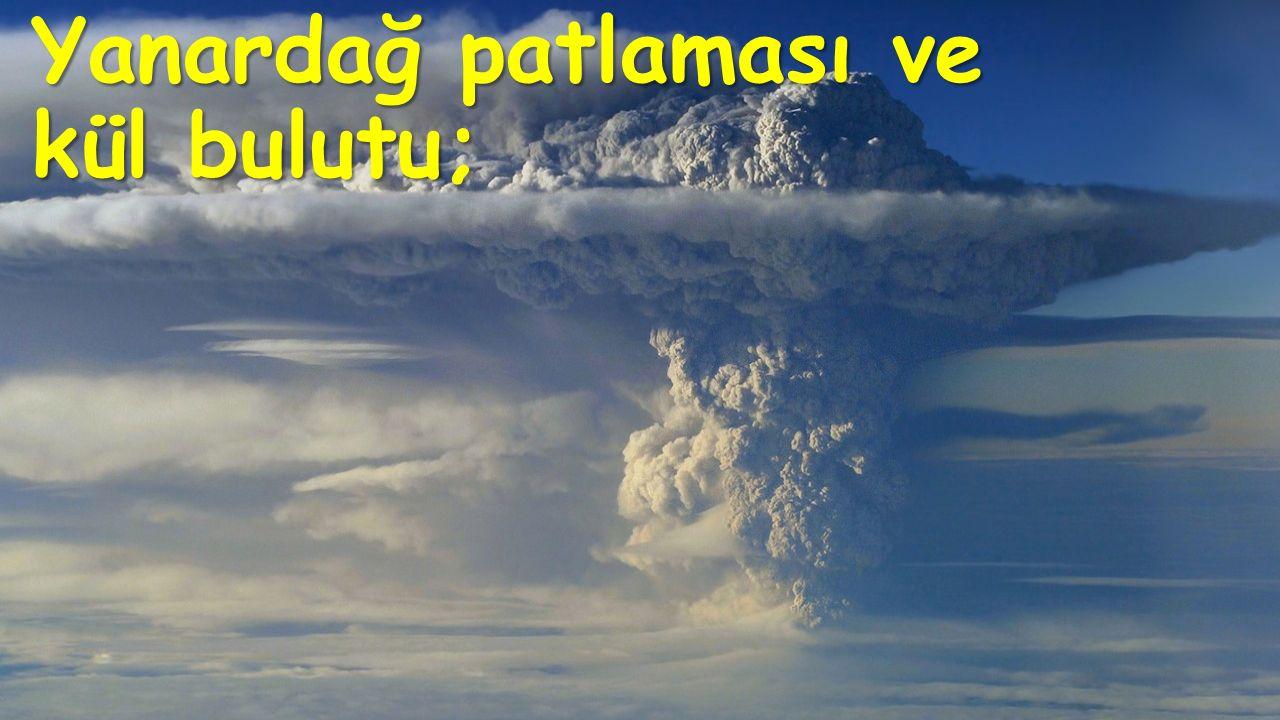 Yanardağ patlaması ve kül bulutu;