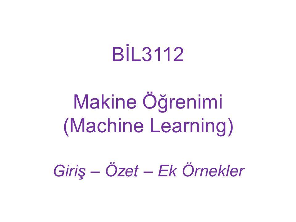 BİL3112 Makine Öğrenimi (Machine Learning) Giriş – Özet – Ek Örnekler