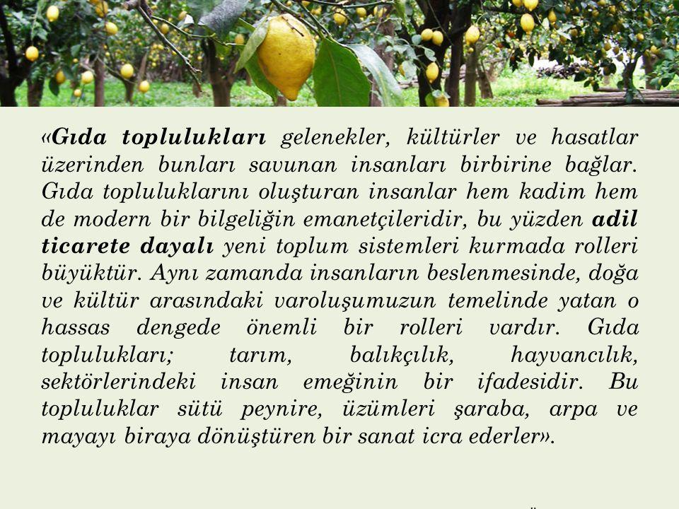 « Gıda toplulukları gelenekler, kültürler ve hasatlar üzerinden bunları savunan insanları birbirine bağlar. Gıda topluluklarını oluşturan insanlar hem