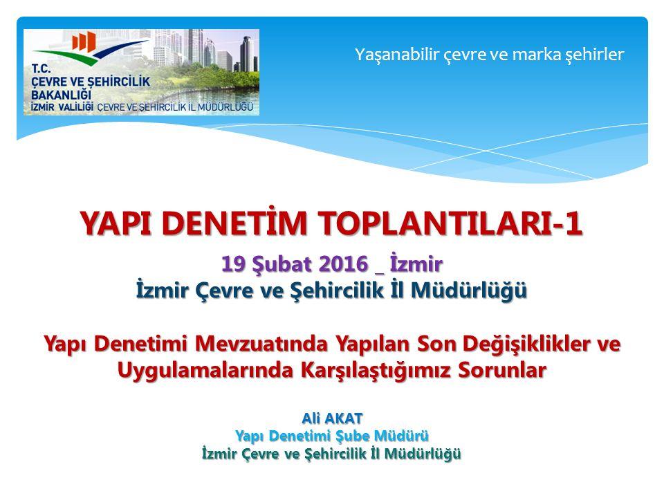 Yaşanabilir çevre ve marka şehirler YAPI DENETİM TOPLANTILARI-1 19 Şubat 2016 _ İzmir İzmir Çevre ve Şehircilik İl Müdürlüğü Yapı Denetimi Mevzuatında