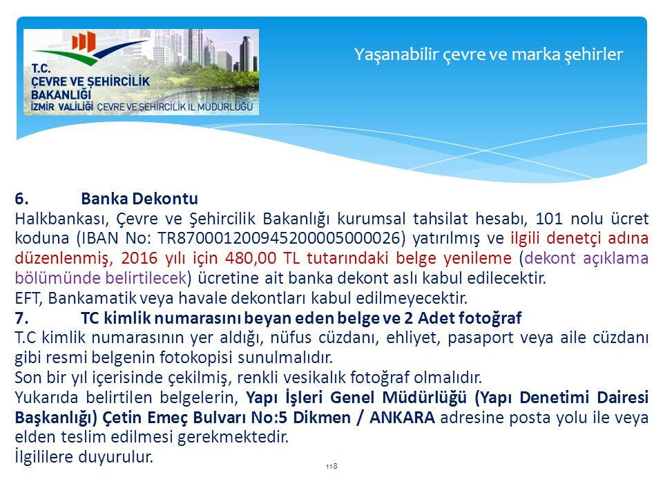 6.Banka Dekontu Halkbankası, Çevre ve Şehircilik Bakanlığı kurumsal tahsilat hesabı, 101 nolu ücret koduna (IBAN No: TR870001200945200005000026) yatır