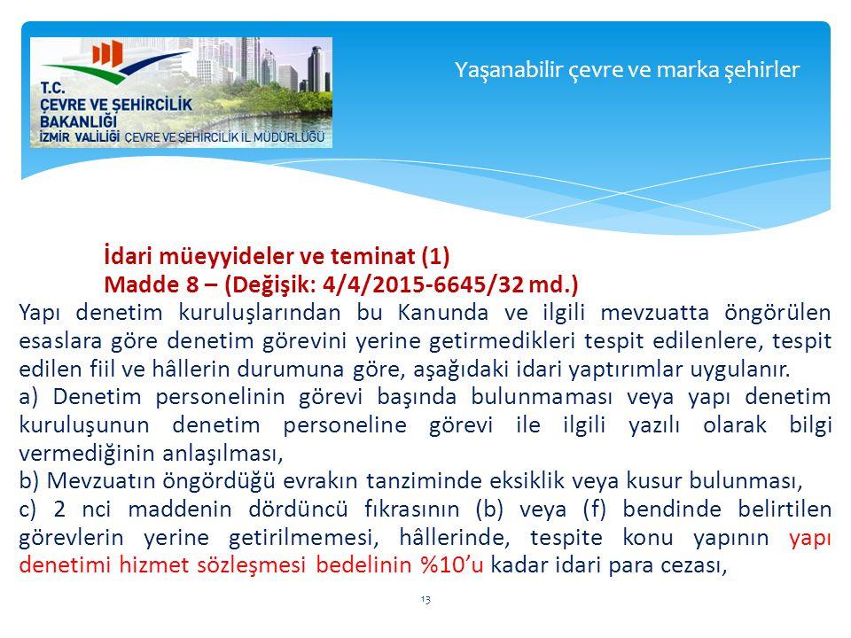 İdari müeyyideler ve teminat (1) Madde 8 – (Değişik: 4/4/2015-6645/32 md.) Yapı denetim kuruluşlarından bu Kanunda ve ilgili mevzuatta öngörülen esasl