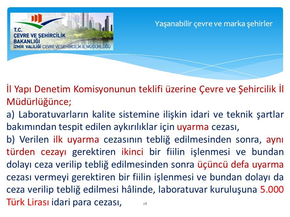 İl Yapı Denetim Komisyonunun teklifi üzerine Çevre ve Şehircilik İl Müdürlüğünce; a) Laboratuvarların kalite sistemine ilişkin idari ve teknik şartlar