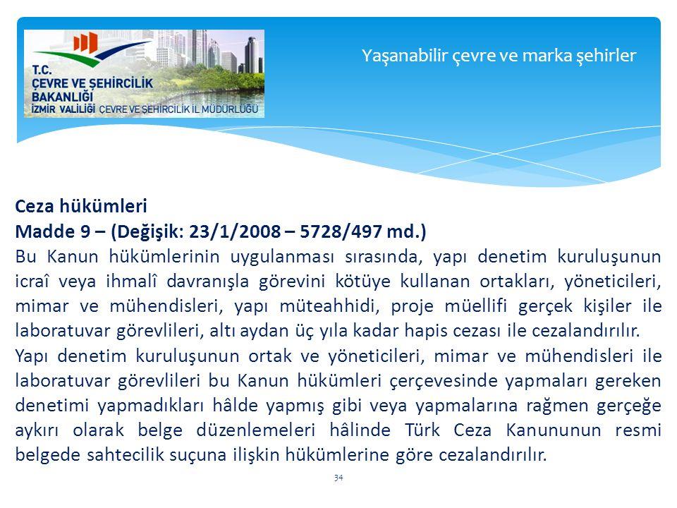 Ceza hükümleri Madde 9 – (Değişik: 23/1/2008 – 5728/497 md.) Bu Kanun hükümlerinin uygulanması sırasında, yapı denetim kuruluşunun icraî veya ihmalî d