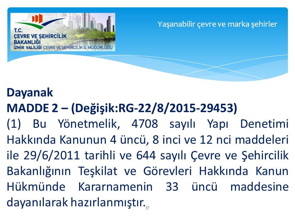 Dayanak MADDE 2 – (Değişik:RG-22/8/2015-29453) (1) Bu Yönetmelik, 4708 sayılı Yapı Denetimi Hakkında Kanunun 4 üncü, 8 inci ve 12 nci maddeleri ile 29