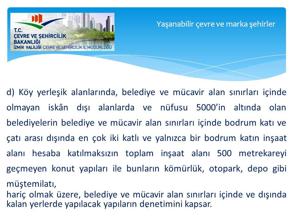 d) Köy yerleşik alanlarında, belediye ve mücavir alan sınırları içinde olmayan iskân dışı alanlarda ve nüfusu 5000'in altında olan belediyelerin beled