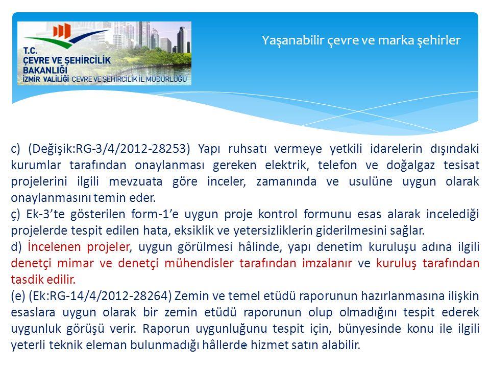 c) (Değişik:RG-3/4/2012-28253) Yapı ruhsatı vermeye yetkili idarelerin dışındaki kurumlar tarafından onaylanması gereken elektrik, telefon ve doğalgaz