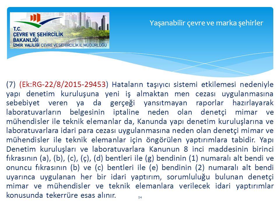 (7) (Ek:RG-22/8/2015-29453) Hataların taşıyıcı sistemi etkilemesi nedeniyle yapı denetim kuruluşuna yeni iş almaktan men cezası uygulanmasına sebebiye