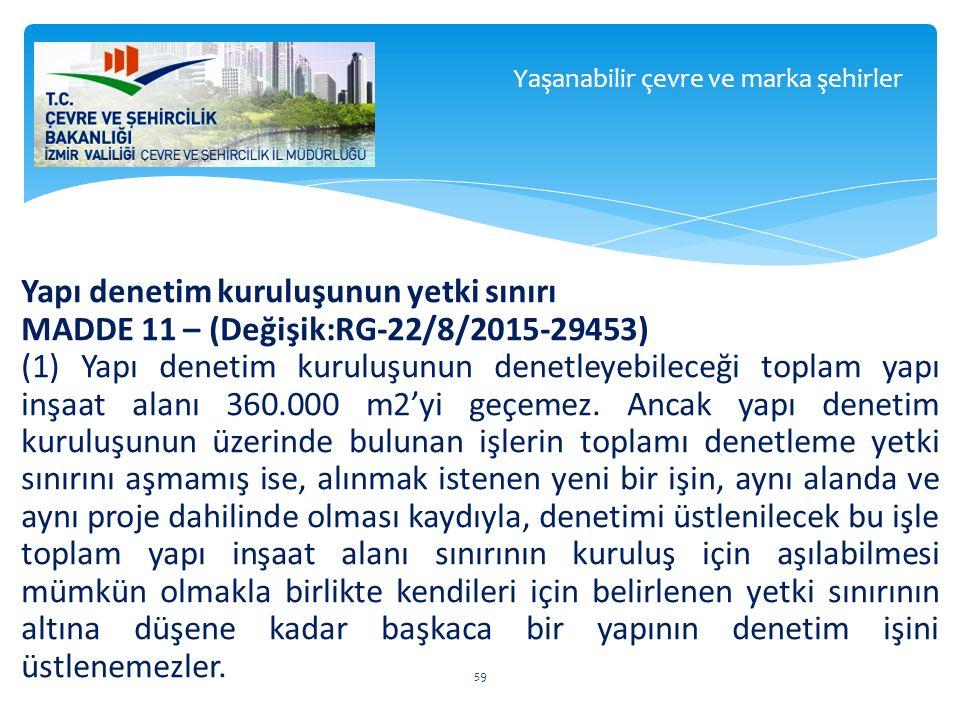 Yapı denetim kuruluşunun yetki sınırı MADDE 11 – (Değişik:RG-22/8/2015-29453) (1) Yapı denetim kuruluşunun denetleyebileceği toplam yapı inşaat alanı