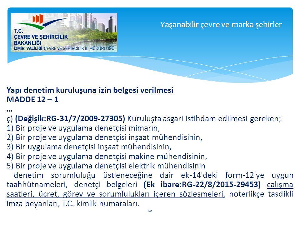 Yapı denetim kuruluşuna izin belgesi verilmesi MADDE 12 – 1 … ç) (Değişik:RG-31/7/2009-27305) Kuruluşta asgari istihdam edilmesi gereken; 1) Bir proje
