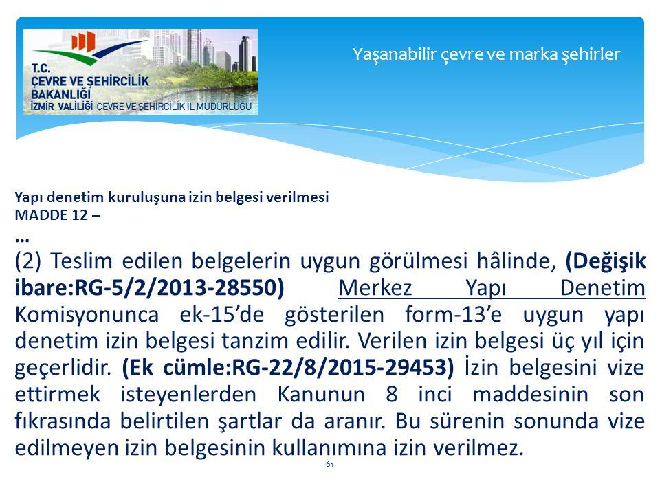 Yapı denetim kuruluşuna izin belgesi verilmesi MADDE 12 – … (2) Teslim edilen belgelerin uygun görülmesi hâlinde, (Değişik ibare:RG-5/2/2013-28550) Me