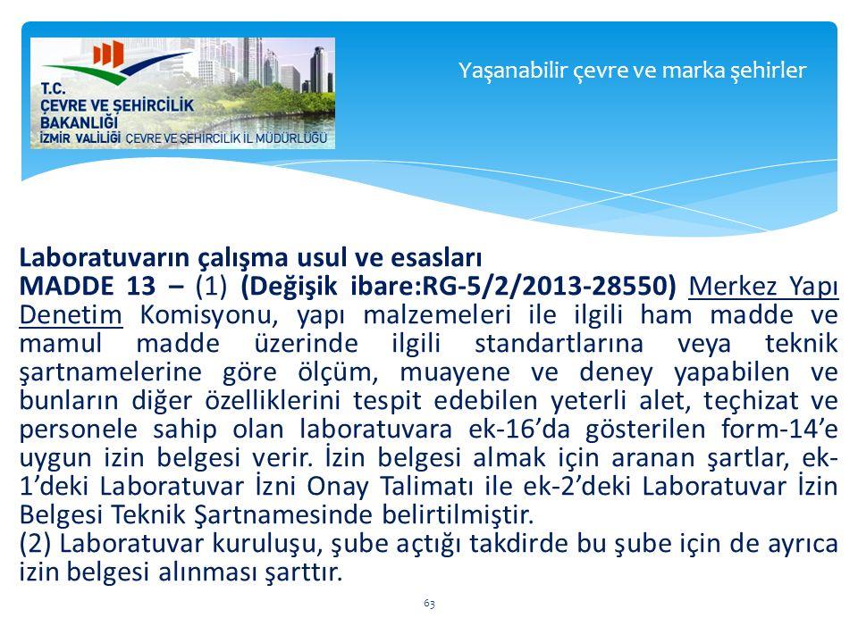 Laboratuvarın çalışma usul ve esasları MADDE 13 – (1) (Değişik ibare:RG-5/2/2013-28550) Merkez Yapı Denetim Komisyonu, yapı malzemeleri ile ilgili ham