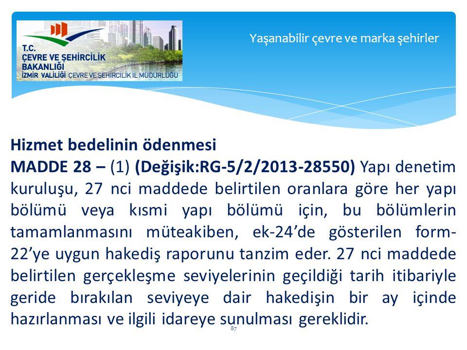Hizmet bedelinin ödenmesi MADDE 28 – (1) (Değişik:RG-5/2/2013-28550) Yapı denetim kuruluşu, 27 nci maddede belirtilen oranlara göre her yapı bölümü ve