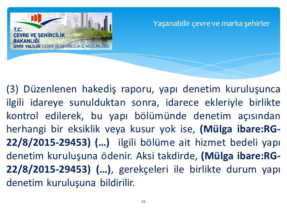 (3) Düzenlenen hakediş raporu, yapı denetim kuruluşunca ilgili idareye sunulduktan sonra, idarece ekleriyle birlikte kontrol edilerek, bu yapı bölümün