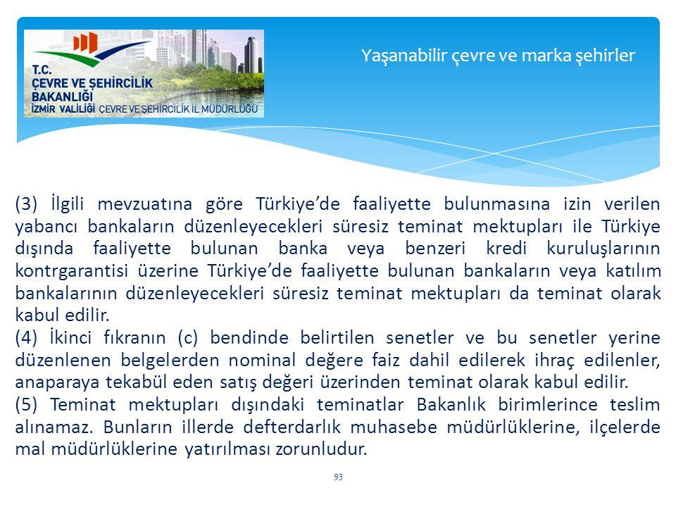 (3) İlgili mevzuatına göre Türkiye'de faaliyette bulunmasına izin verilen yabancı bankaların düzenleyecekleri süresiz teminat mektupları ile Türkiye d