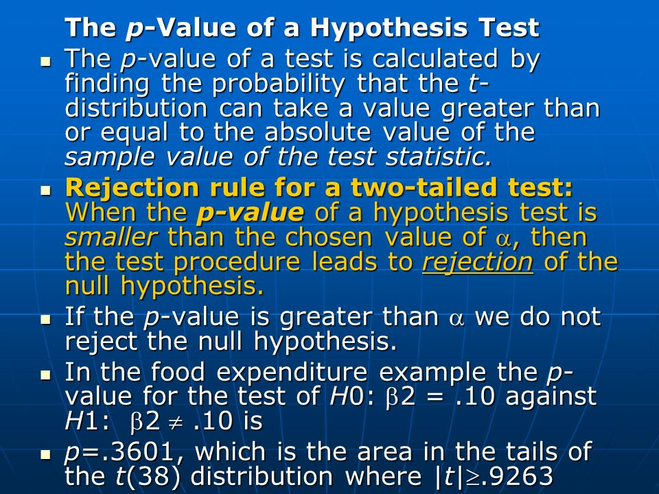 The p-Value of a Hypothesis Test The p-value of a test is calculated by finding the probability that the t- distribution can take a value greater than or equal to the absolute value of the sample value of the test statistic.