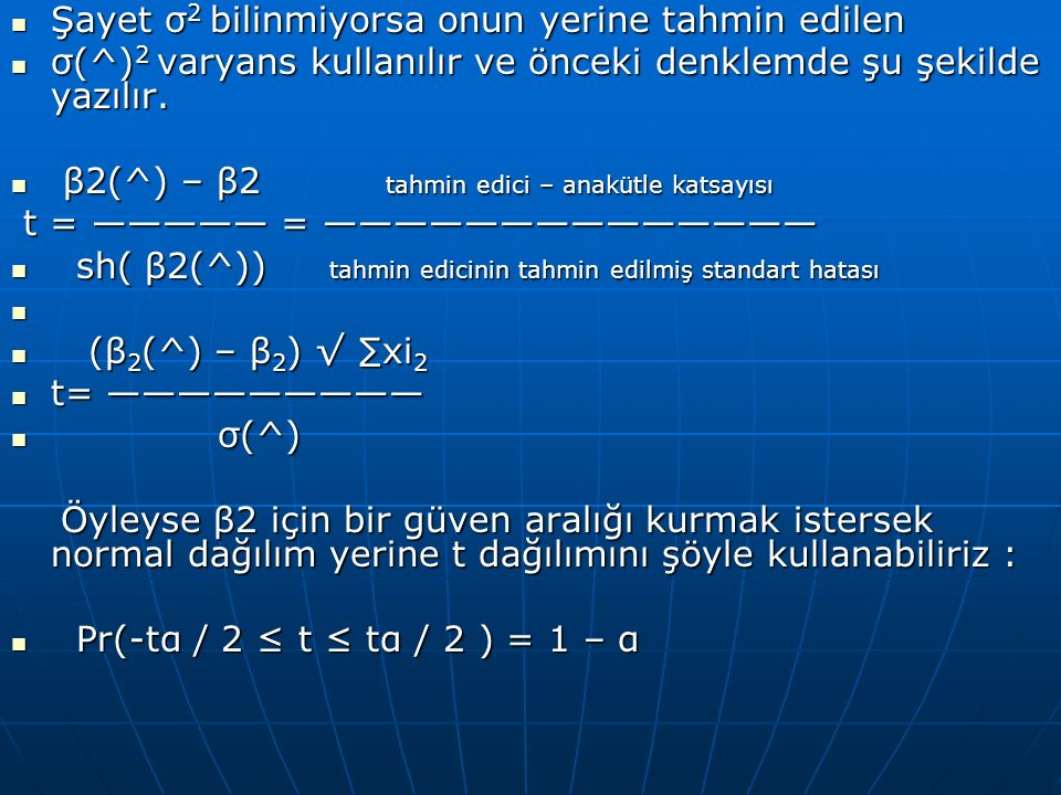 Şayet σ 2 bilinmiyorsa onun yerine tahmin edilen Şayet σ 2 bilinmiyorsa onun yerine tahmin edilen σ(^) 2 varyans kullanılır ve önceki denklemde şu şekilde yazılır.