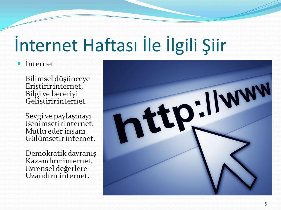 İnternet Haftası İle İlgili Şiir 5 İnternet Bilimsel düşünceye Eriştirir internet, Bilgi ve beceriyi Geliştirir internet. Sevgi ve paylaşmayı Benimset