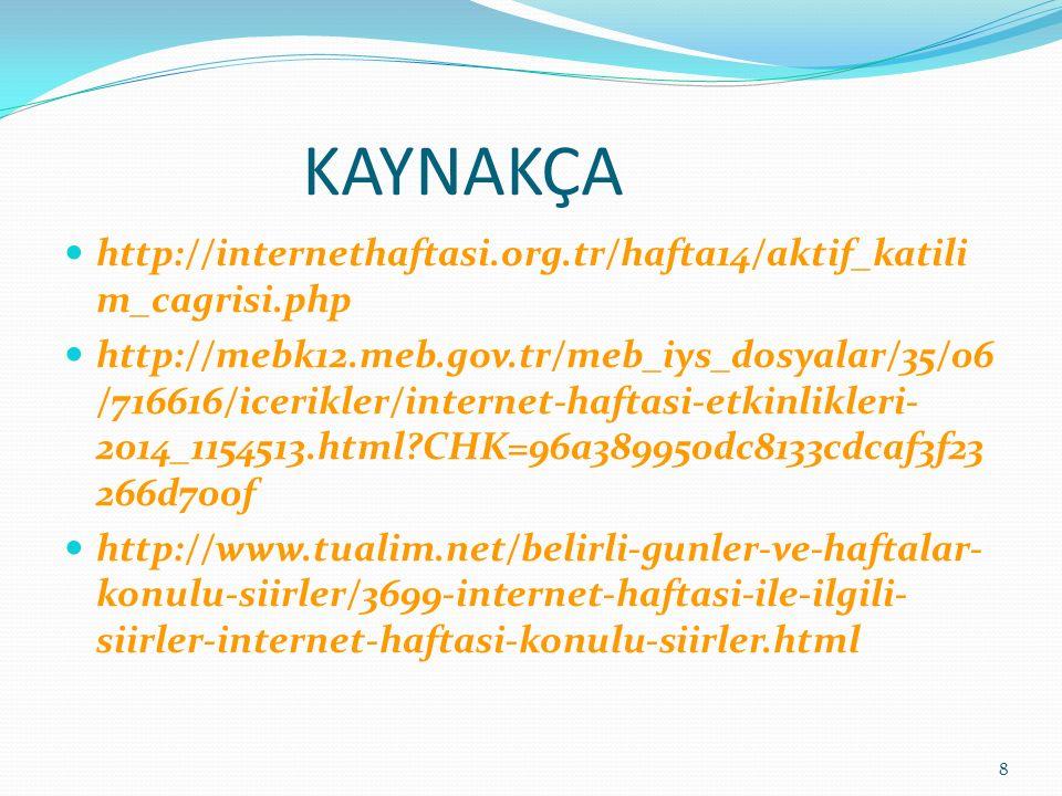 KAYNAKÇA http://internethaftasi.org.tr/hafta14/aktif_katili m_cagrisi.php http://mebk12.meb.gov.tr/meb_iys_dosyalar/35/06 /716616/icerikler/internet-h