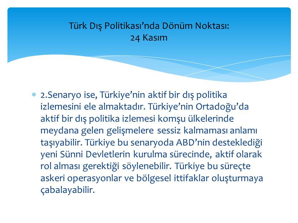  2.Senaryo ise, Türkiye'nin aktif bir dış politika izlemesini ele almaktadır. Türkiye'nin Ortadoğu'da aktif bir dış politika izlemesi komşu ülkelerin