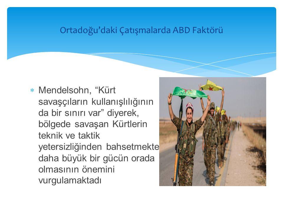 """ Mendelsohn, """"Kürt savaşçıların kullanışlılığının da bir sınırı var"""" diyerek, bölgede savaşan Kürtlerin teknik ve taktik yetersizliğinden bahsetmekte"""