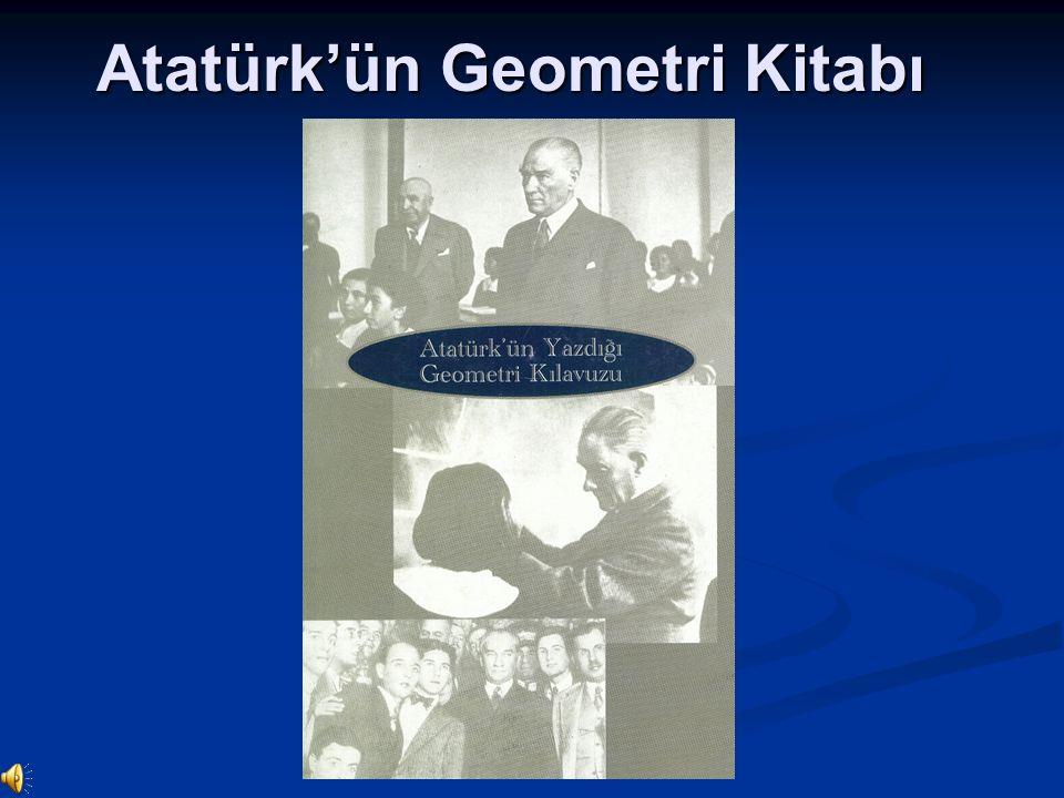 Atatürk, ölümünden bir buçuk yıl kadar önce, üçüncü Türk Dil kurultayından hemen sonra, 1936 – 1937 yılı kış aylarında kendi eliyle Geometri isimli bir kitap yazmıştır.