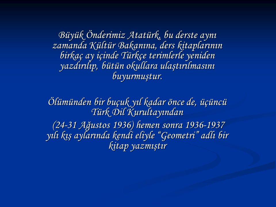 Büyük Önderimiz Atatürk, bu derste aynı zamanda Kültür Bakanına, ders kitaplarının birkaç ay içinde Türkçe terimlerle yeniden yazdırılıp, bütün okulla