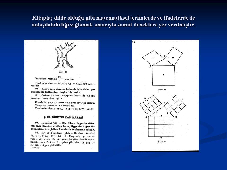 Kitapta; dilde olduğu gibi matematiksel terimlerde ve ifadelerde de anlaşılabilirliği sağlamak amacıyla somut örneklere yer verilmiştir.