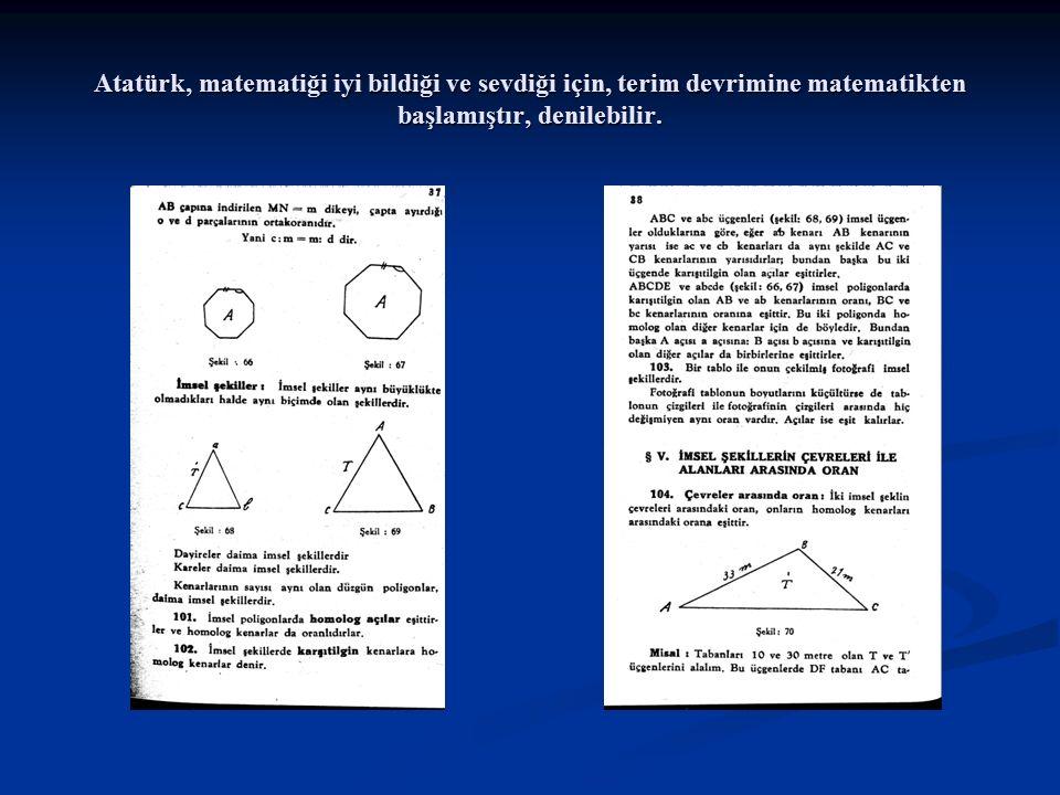 Atatürk, matematiği iyi bildiği ve sevdiği için, terim devrimine matematikten başlamıştır, denilebilir.