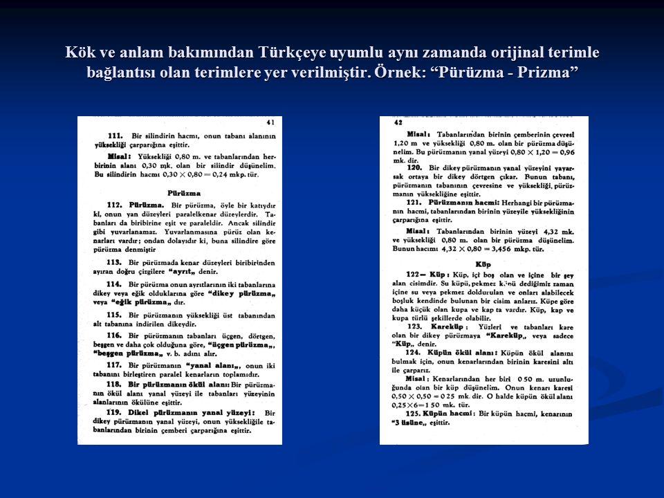 """Kök ve anlam bakımından Türkçeye uyumlu aynı zamanda orijinal terimle bağlantısı olan terimlere yer verilmiştir. Örnek: """"Pürüzma - Prizma"""""""