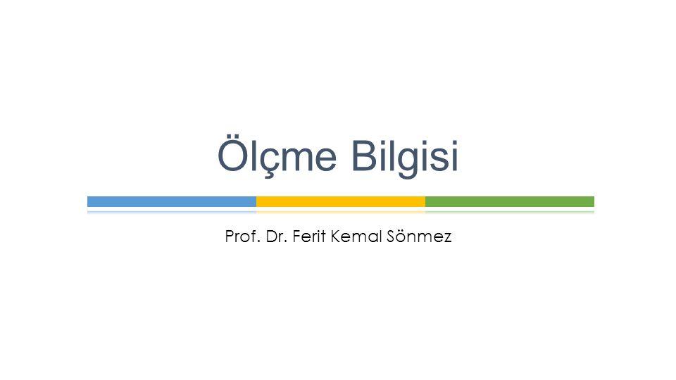 Prof. Dr. Ferit Kemal Sönmez Ölçme Bilgisi