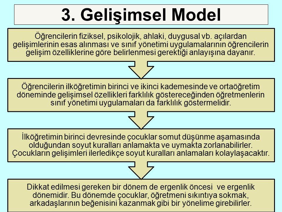 3. Gelişimsel Model Dikkat edilmesi gereken bir dönem de ergenlik öncesi ve ergenlik dönemidir. Bu dönemde çocuklar, öğretmeni sıkıntıya sokmak, arkad