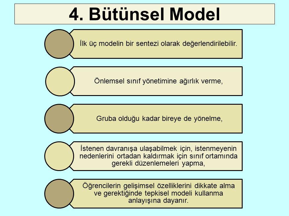 4. Bütünsel Model İlk üç modelin bir sentezi olarak değerlendirilebilir. Önlemsel sınıf yönetimine ağırlık verme, Gruba olduğu kadar bireye de yönelme