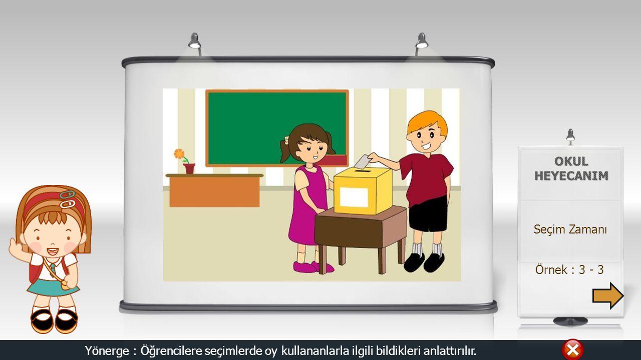 Örnek : 2 - 3 Yönerge : devam bütonuyla sınıf başkanlığı seçim aşamaları anlatılır. devam Seçim Zamanı