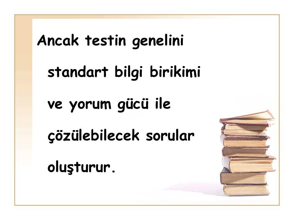 Ancak testin genelini standart bilgi birikimi ve yorum gücü ile çözülebilecek sorular oluşturur.