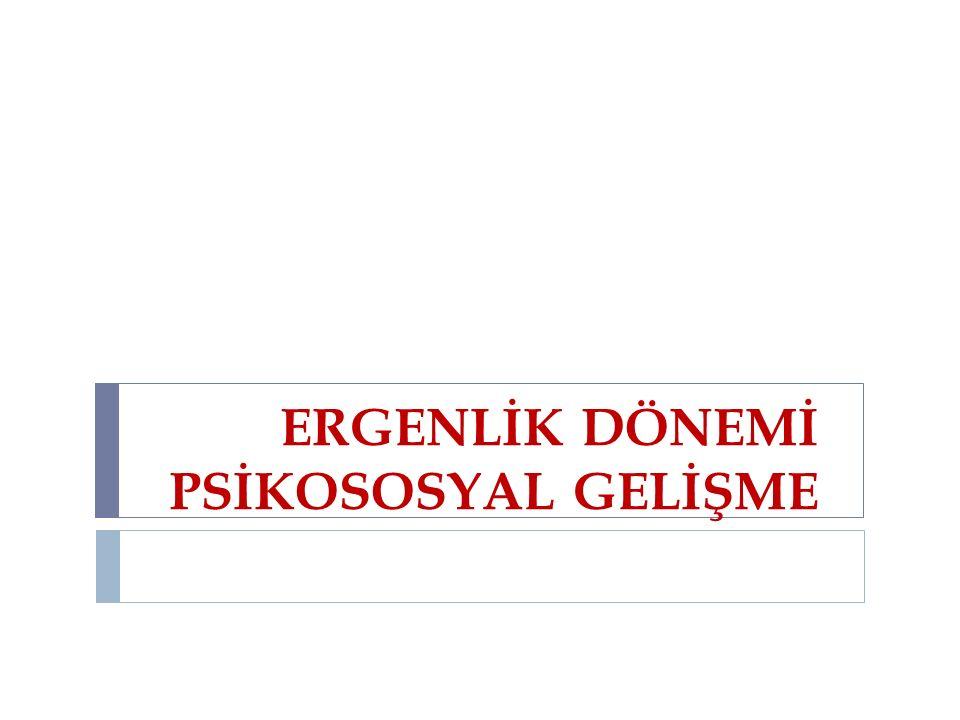 ERGENLİK DÖNEMİ PSİKOSOSYAL GELİŞME