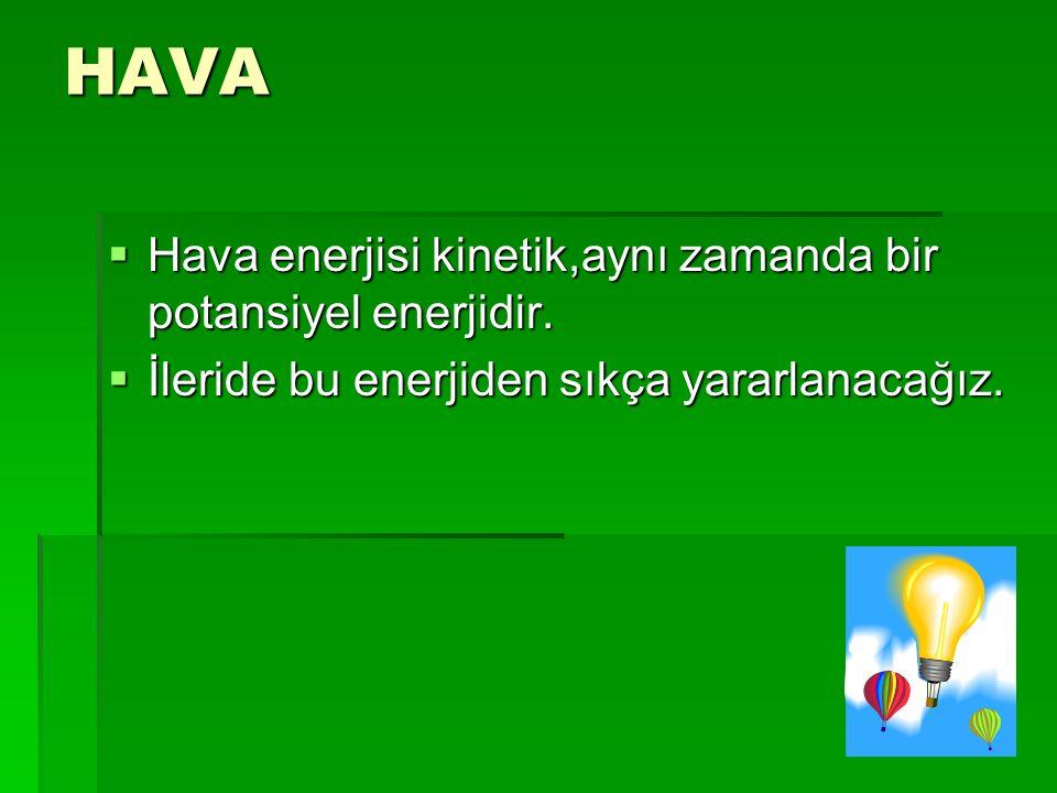 HAVA  Hava enerjisi kinetik,aynı zamanda bir potansiyel enerjidir.