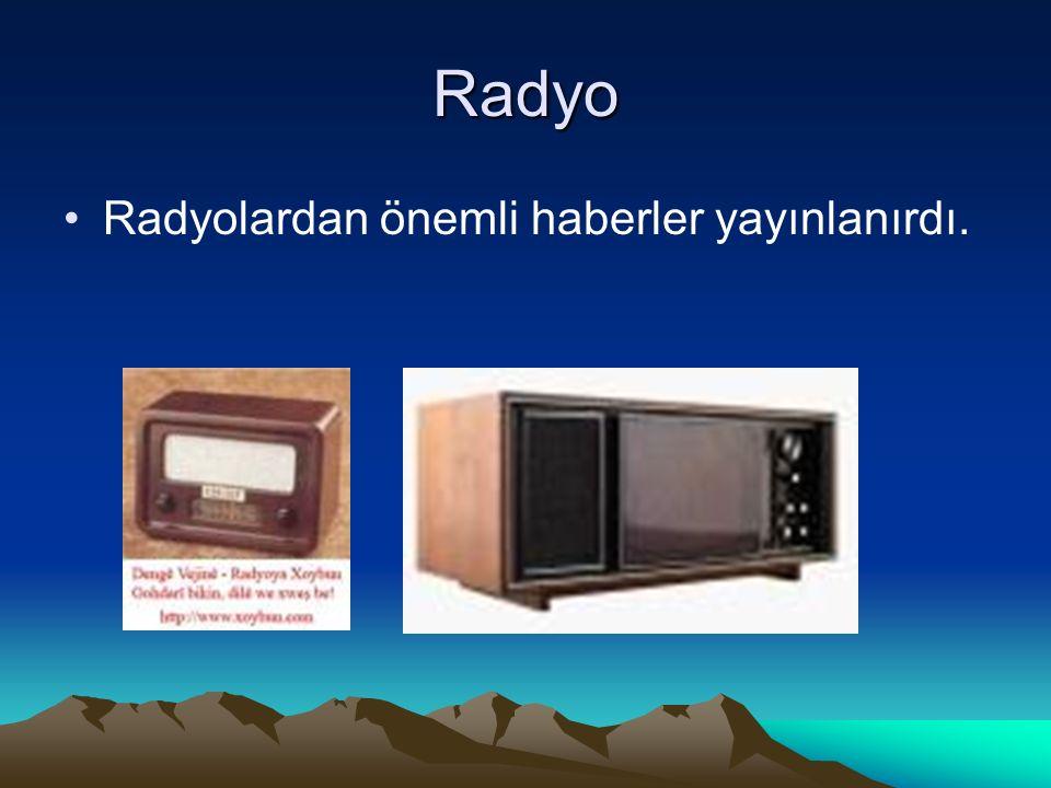 Radyo Radyolardan önemli haberler yayınlanırdı.