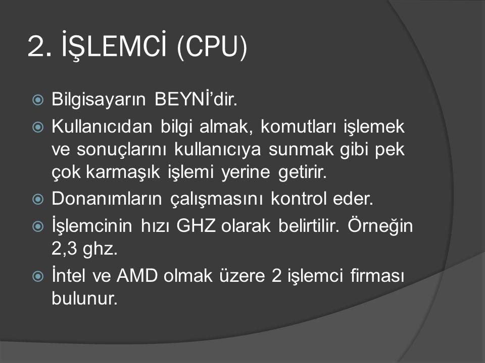 2. İŞLEMCİ (CPU)  Bilgisayarın BEYNİ'dir.  Kullanıcıdan bilgi almak, komutları işlemek ve sonuçlarını kullanıcıya sunmak gibi pek çok karmaşık işlem