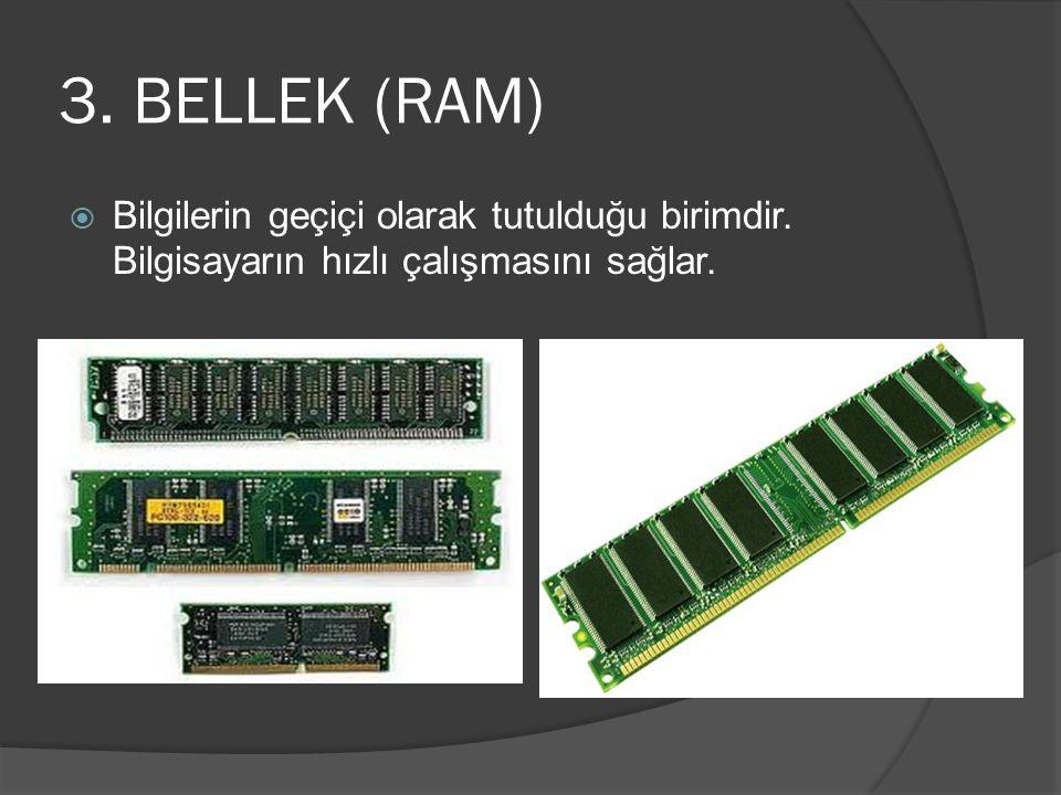 3. BELLEK (RAM)  Bilgilerin geçiçi olarak tutulduğu birimdir. Bilgisayarın hızlı çalışmasını sağlar.