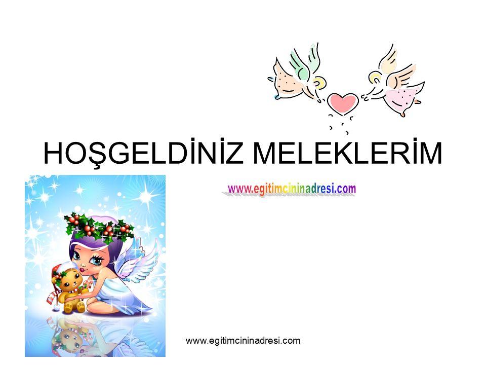 HOŞGELDİNİZ MELEKLERİM www.egitimcininadresi.com