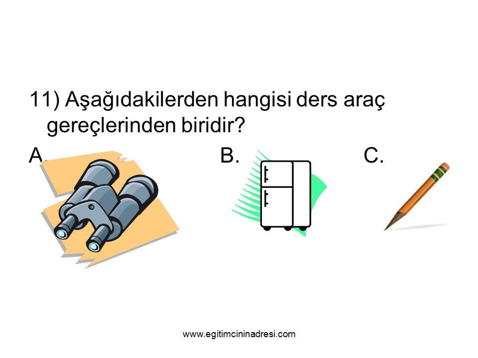 11) Aşağıdakilerden hangisi ders araç gereçlerinden biridir A.B.C. www.egitimcininadresi.com