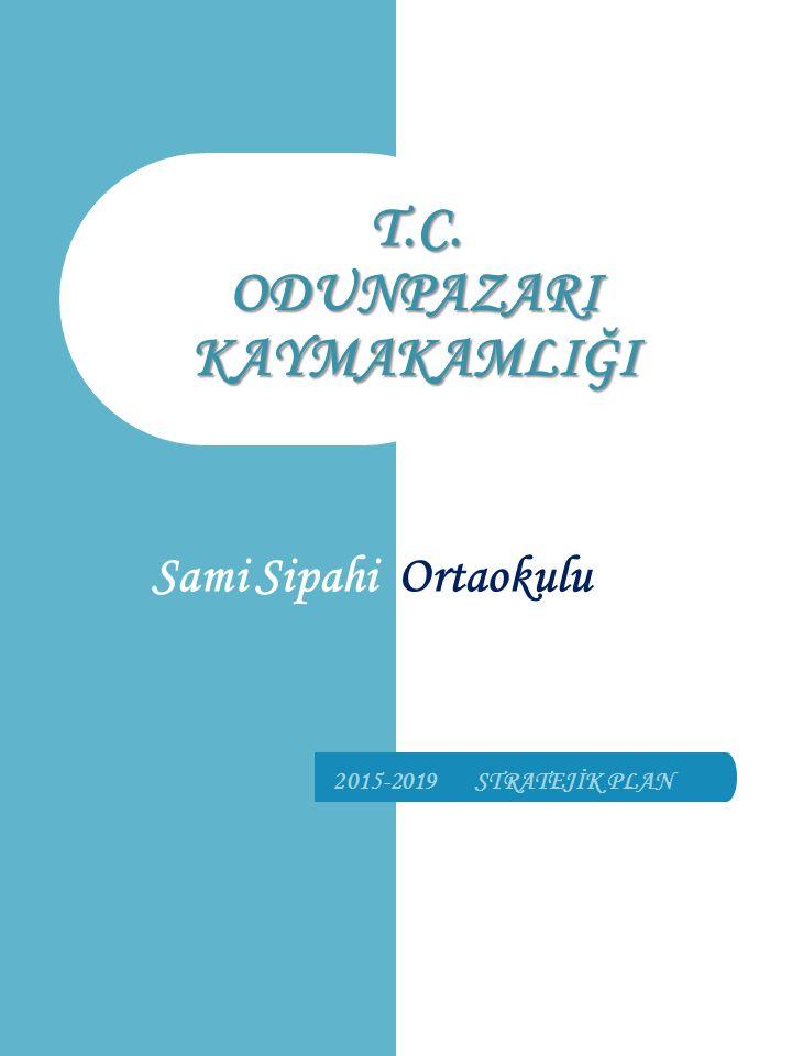 Sami Sipahi Ortaokulu T.C. ODUNPAZARI KAYMAKAMLIĞI 2015-2019 STRATEJİK PLAN