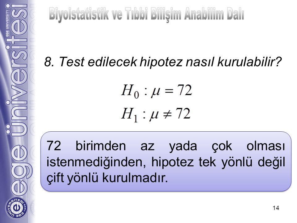 8. Test edilecek hipotez nasıl kurulabilir? 14 72 birimden az yada çok olması istenmediğinden, hipotez tek yönlü değil çift yönlü kurulmadır.