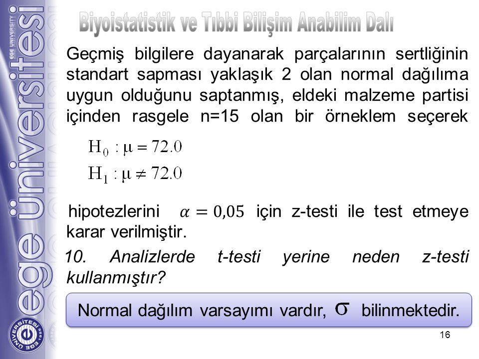 Normal dağılım varsayımı vardır, bilinmektedir. 16