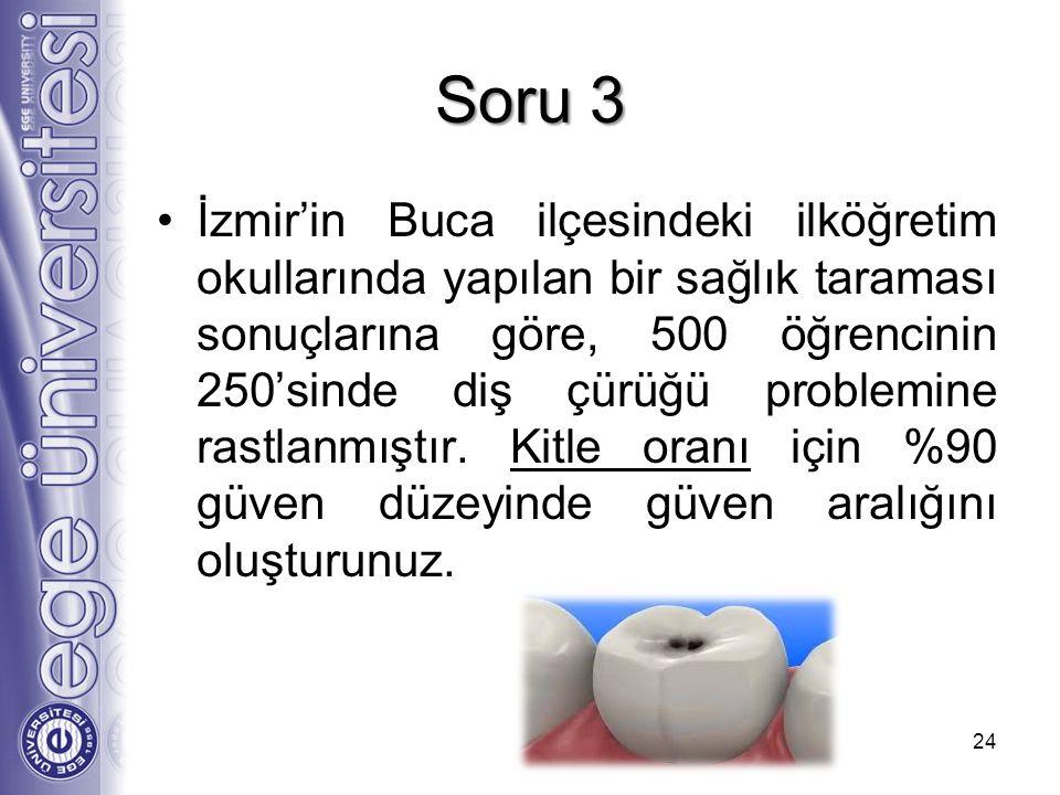 Soru 3 İzmir'in Buca ilçesindeki ilköğretim okullarında yapılan bir sağlık taraması sonuçlarına göre, 500 öğrencinin 250'sinde diş çürüğü problemine r
