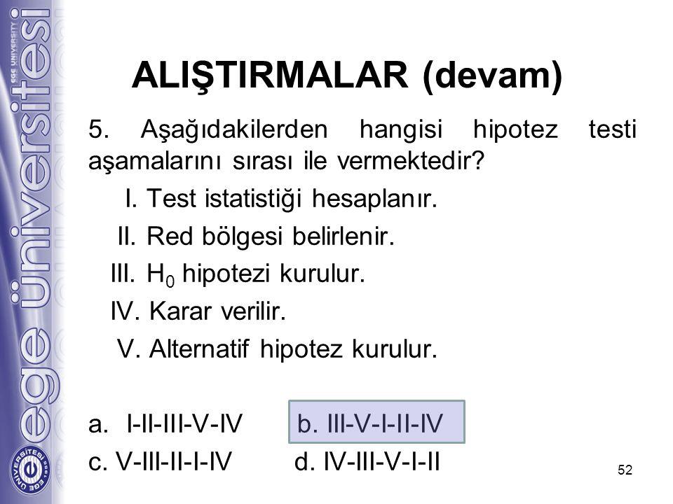 5. Aşağıdakilerden hangisi hipotez testi aşamalarını sırası ile vermektedir? I. Test istatistiği hesaplanır. II. Red bölgesi belirlenir. III. H 0 hipo